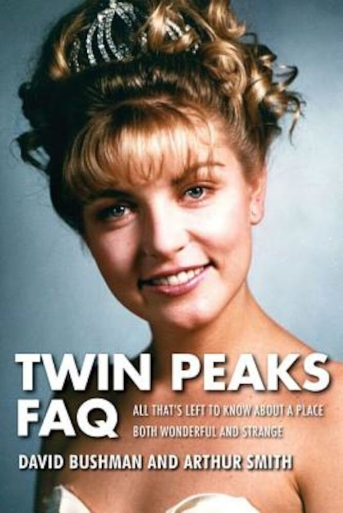 Twin Peaks FAQ: All That's Left to Know about a Place Both Wonderful and Strange, Paperback