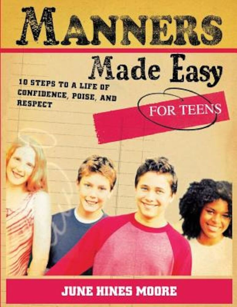 Manners Made Easy for Teens: 10 Steps to a Life of Confidence, Poise, and Respect, Paperback