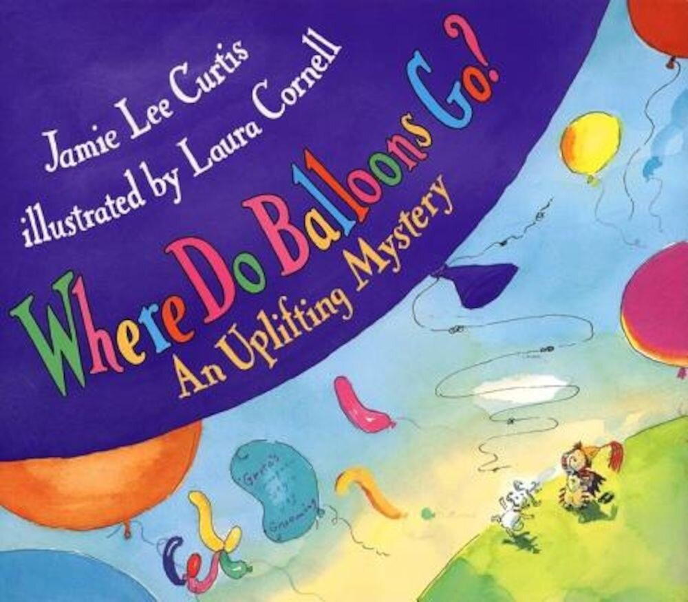 Where Do Balloons Go?: An Uplifting Mystery [With Reusable Stickers & 2 Play Areas], Hardcover