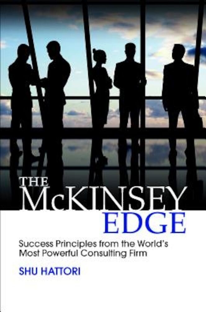 The McKinsey Edge: Success Principles from the World's Most Powerful Consulting Firm, Hardcover