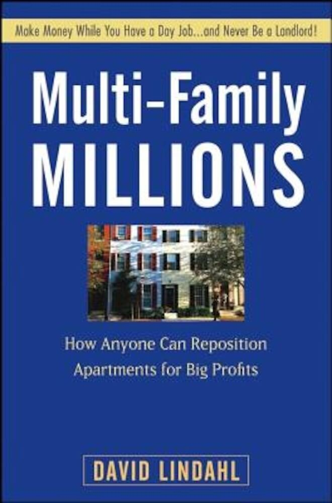 Multi-Family Millions: How Anyone Can Reposition Apartments for Big Profits, Hardcover