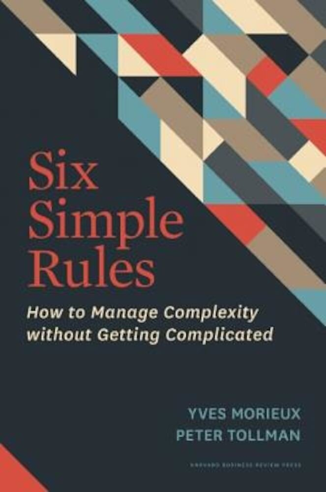 Six Simple Rules: How to Manage Complexity Without Getting Complicated, Hardcover
