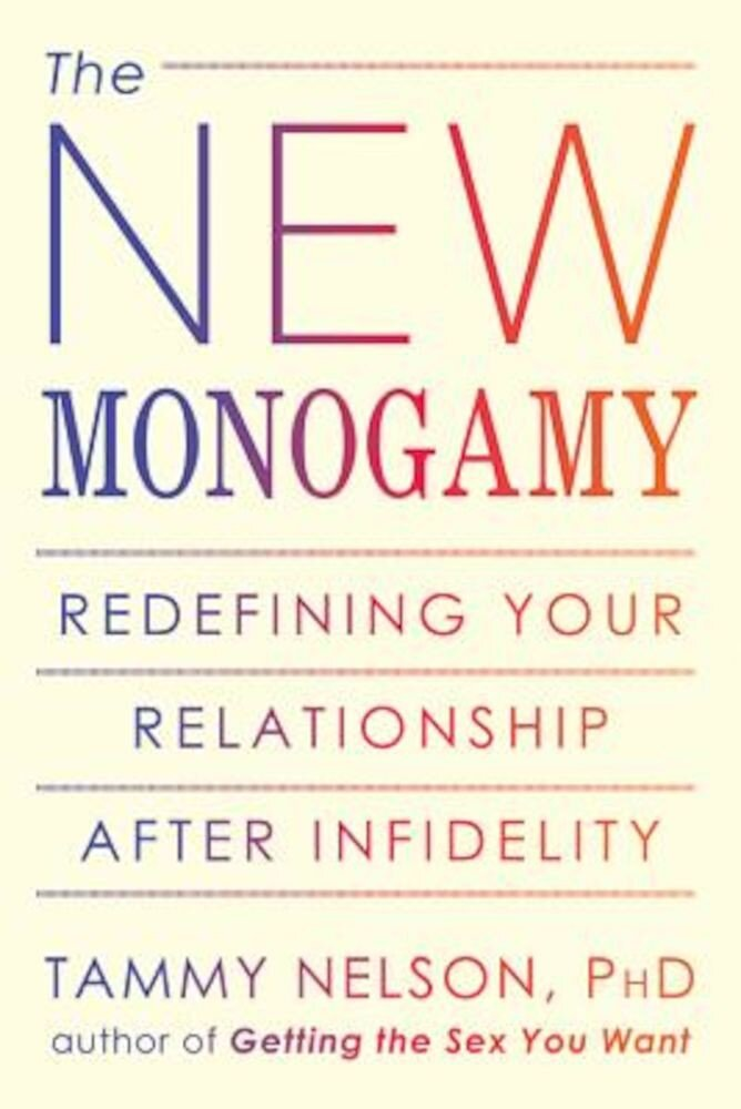 The New Monogamy: Redefining Your Relationship After Infidelity, Paperback