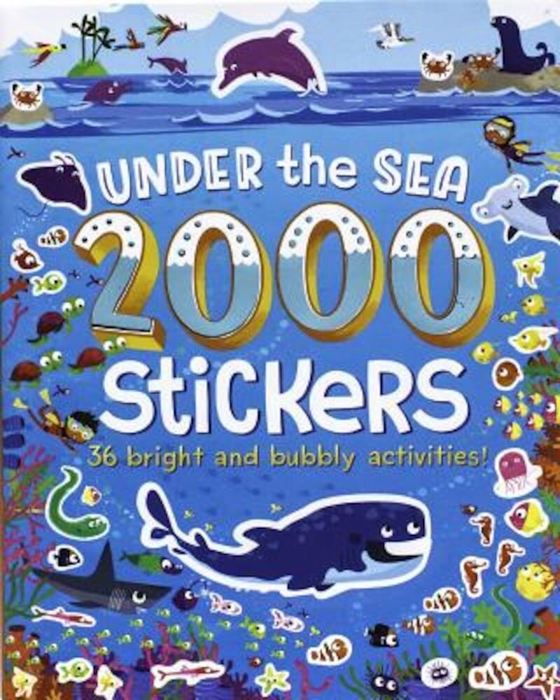 2000 Stickers Under the Sea: 36 Bright and Bubbly Activities!, Paperback