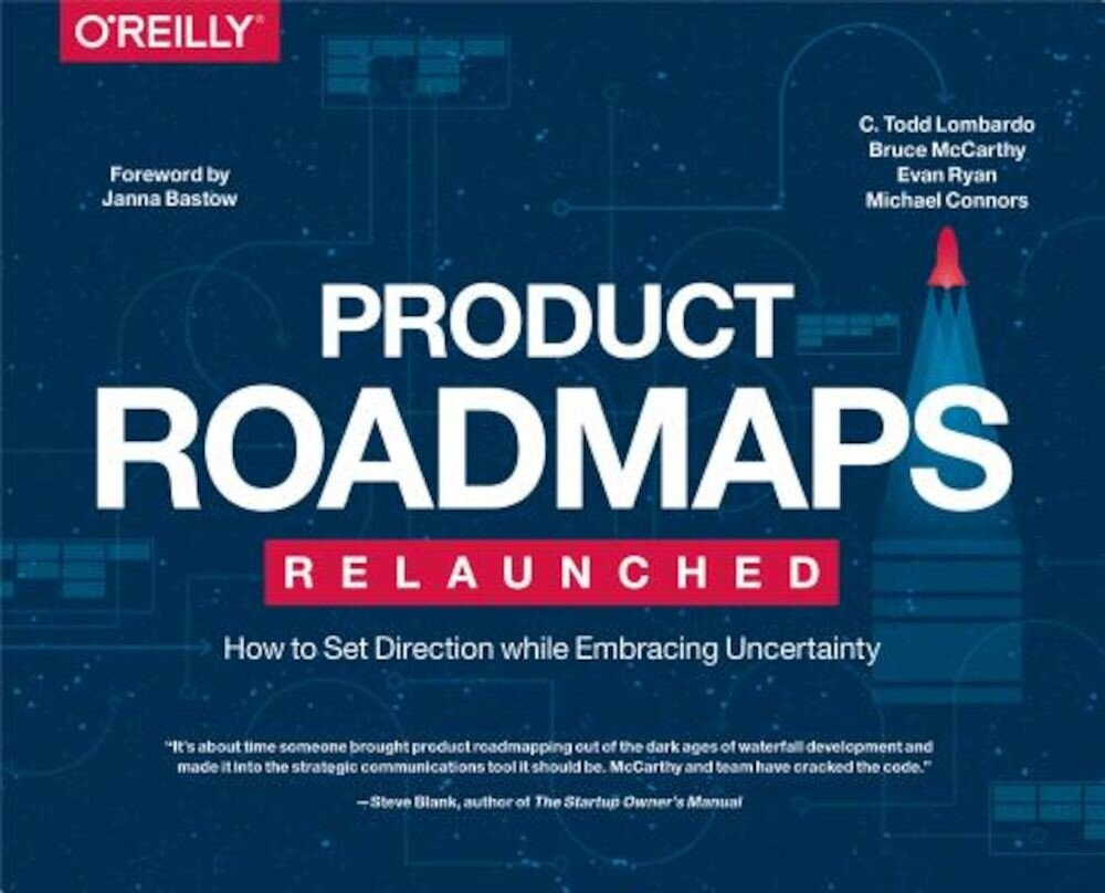 Product Roadmaps Relaunched: How to Set Direction While Embracing Uncertainty, Paperback