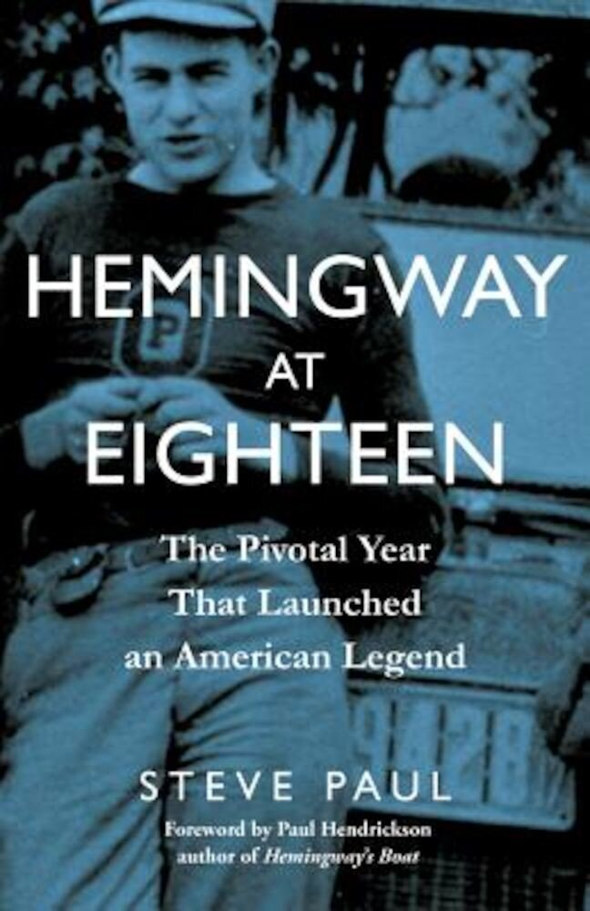 Hemingway at Eighteen: The Pivotal Year That Launched an American Legend, Hardcover