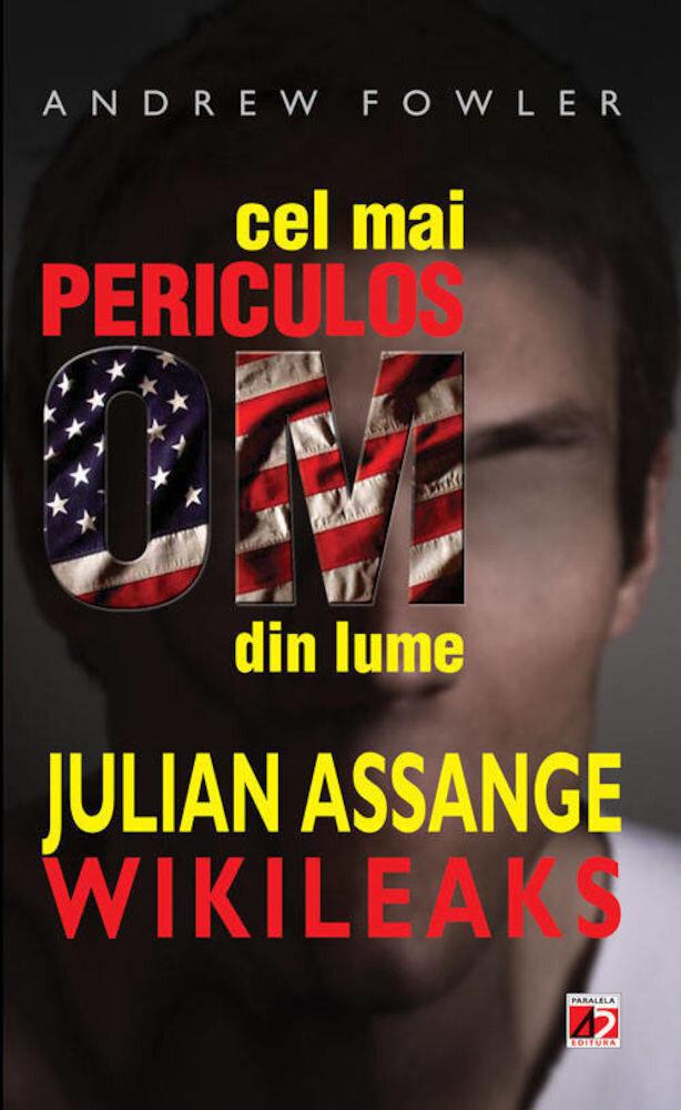 Coperta Carte Cel mai periculos om din lume Julian Assange - Wikileaks