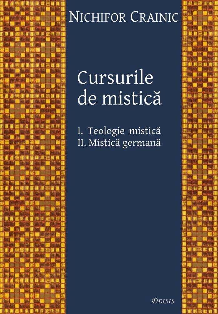 Cursurile de mistica: I. Teologie mistica, II. Mistica germana