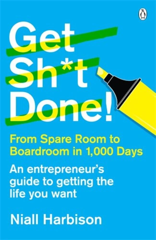 Get Shit Done! From spare room to boardroom in 1,000 days