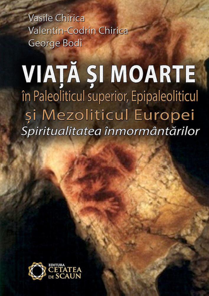 Coperta Carte Viata si moarte in Paleoliticul superior, Epipaleoliticul si Mezoliticul Europei. Spiritualitatea inmormantarilor