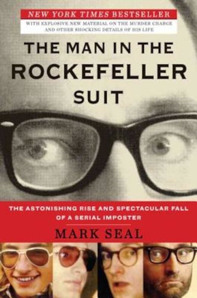 The Man in the Rockefeller Suit: The Astonishing Rise and Spectacular Fall of a Serial Impostor, Paperback