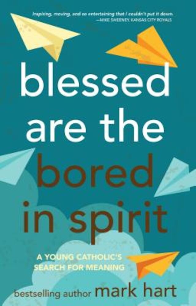 Blessed Are the Bored in Spirit: A Young Catholic's Search for Meaning, Paperback