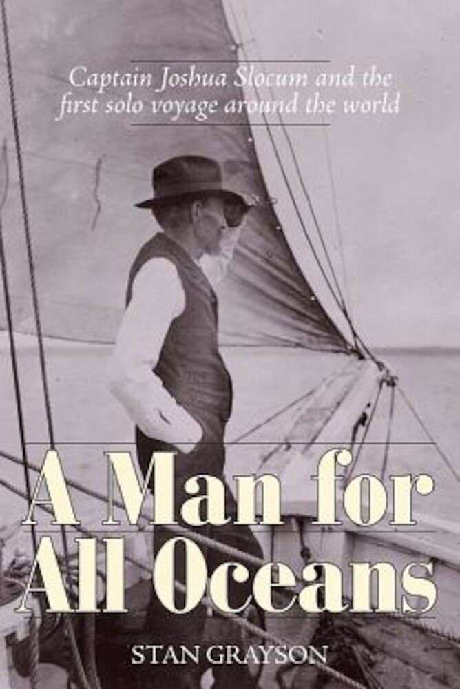 A Man for All Oceans: Captain Joshua Slocum and the First Solo Voyage Around the World, Hardcover