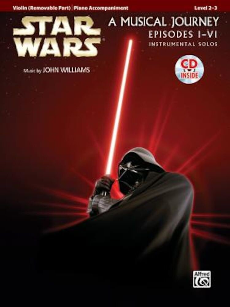 Star Wars: A Musical Journey, Violin (Removable Part)/Piano Accompaniment: Episodes I-VI, Instrumental Solos [With CD (Audio)], Paperback