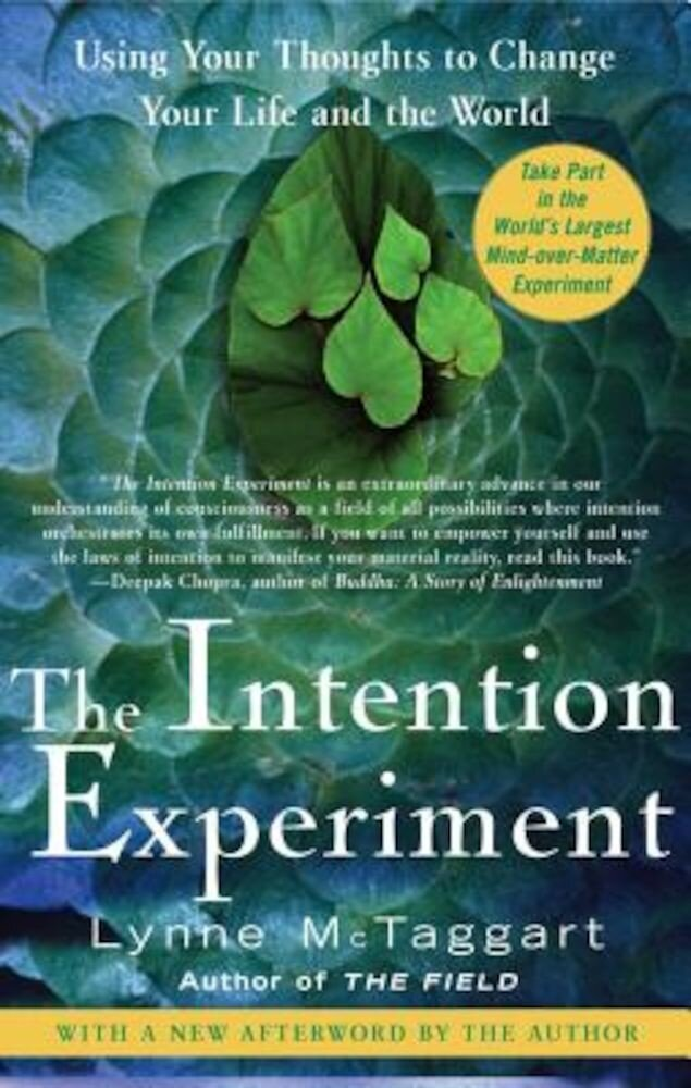 The Intention Experiment: Using Your Thoughts to Change Your Life and the World, Paperback