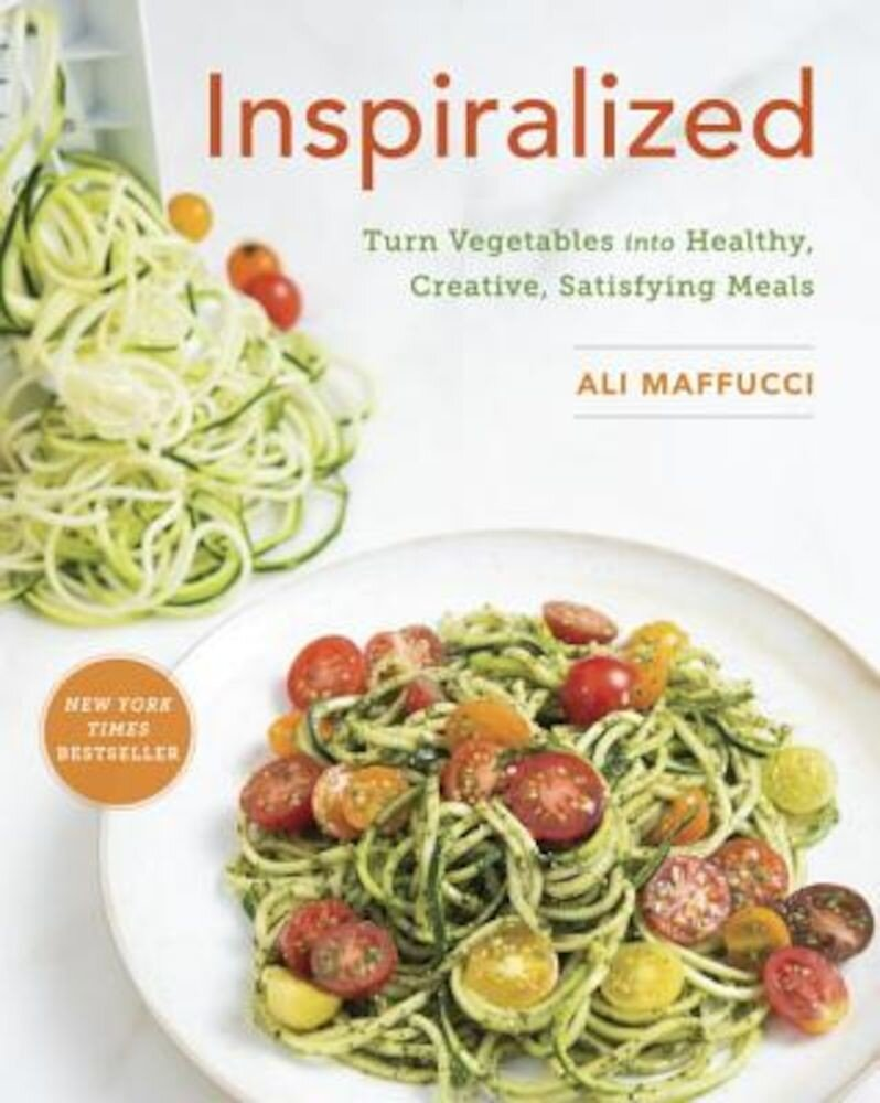 Inspiralized: Turn Vegetables Into Healthy, Creative, Satisfying Meals, Paperback