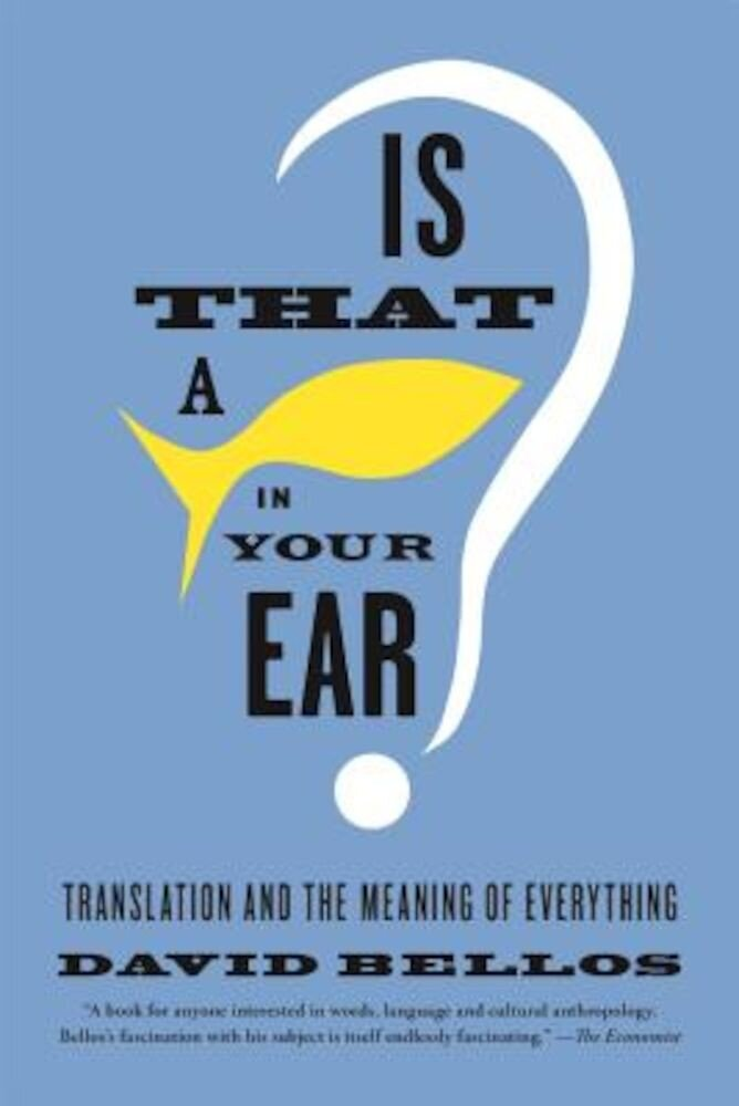 Is That a Fish in Your Ear?: Translation and the Meaning of Everything, Paperback