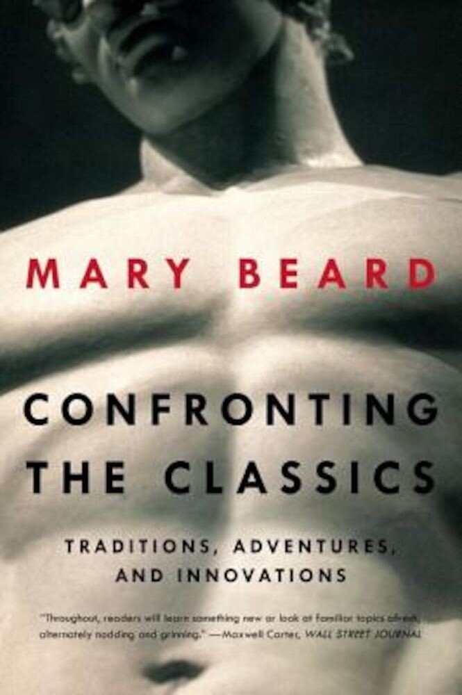 Confronting the Classics: Traditions, Adventures, and Innovations, Paperback