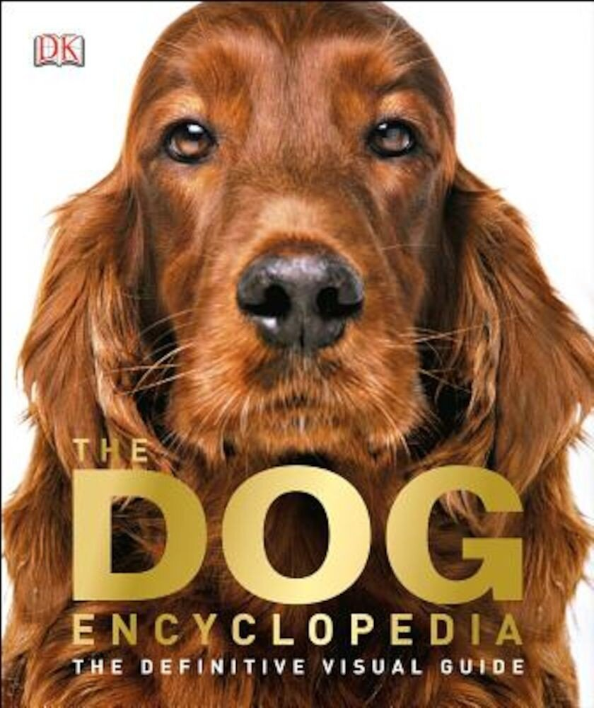 The Dog Encyclopedia: The Definitive Visual Guide, Hardcover