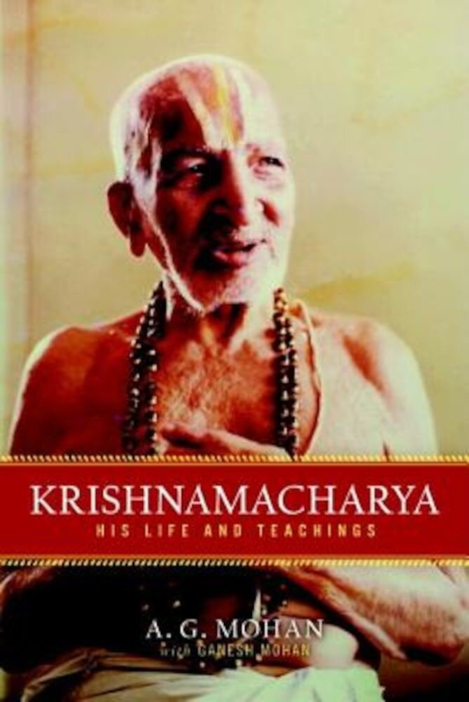 Krishnamacharya: His Life and Teachings, Paperback