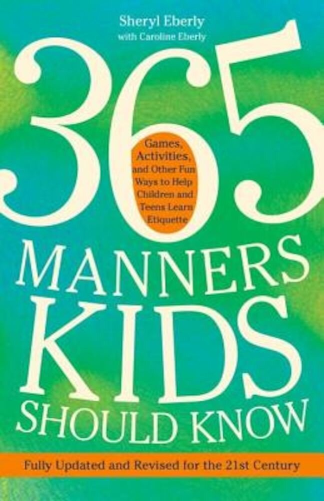 365 Manners Kids Should Know: Games, Activities, and Other Fun Ways to Help Children and Teens Learn Etiquette, Paperback