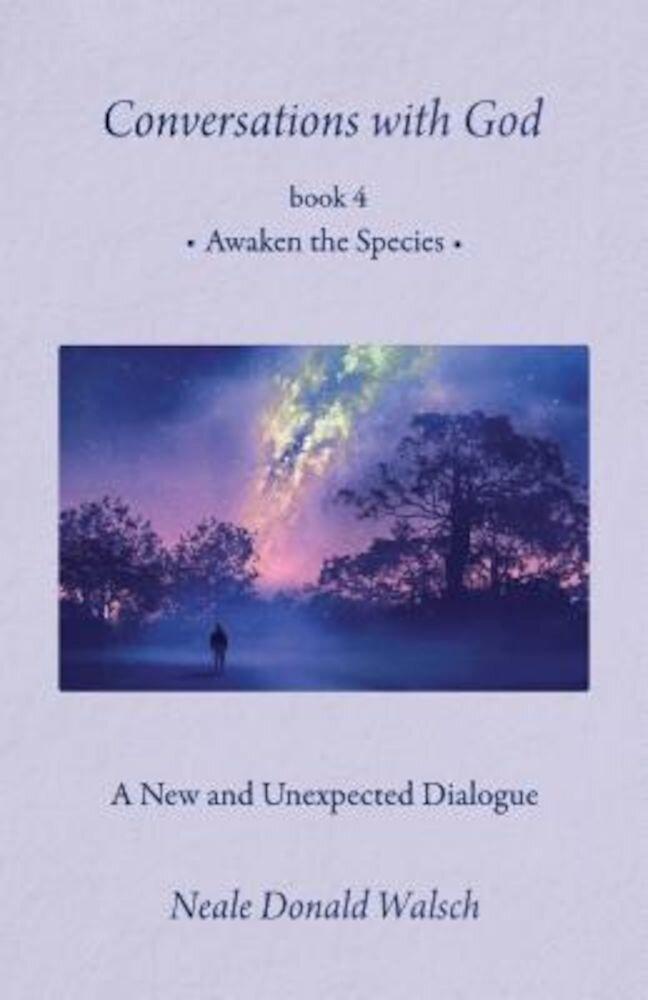 Conversations with God, Book 4: Awaken the Species, Hardcover