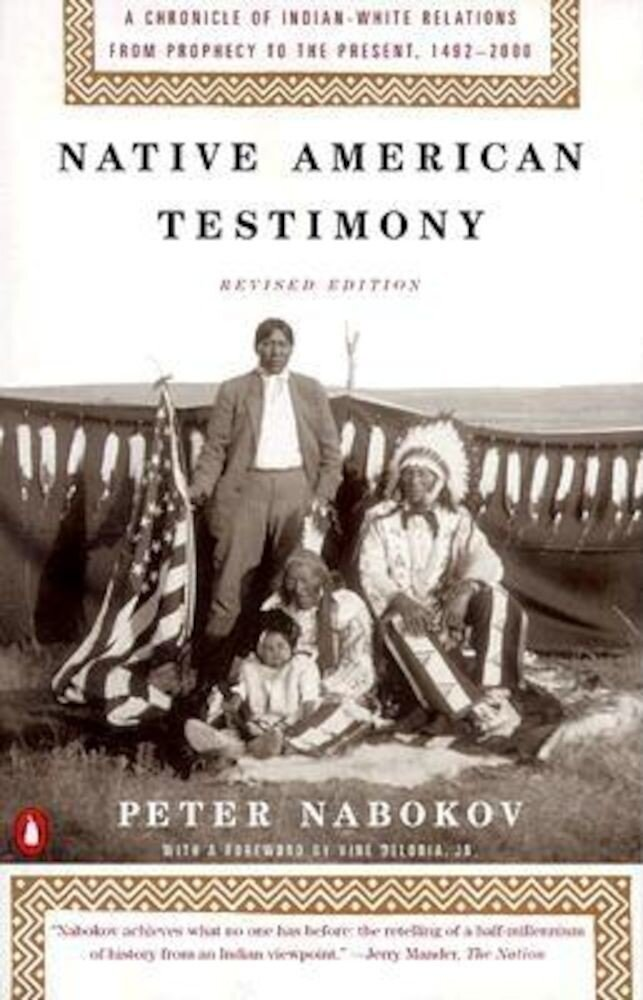Native American Testimony: A Chronicle of Indian-White Relations from Prophecy to the Present, 1492-2000, Paperback