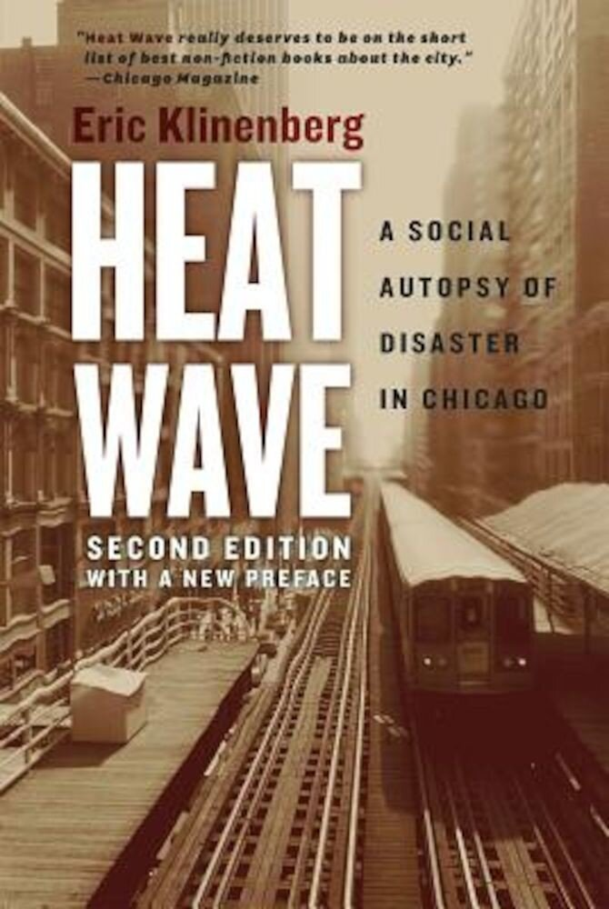 Heat Wave: A Social Autopsy of Disaster in Chicago, Paperback