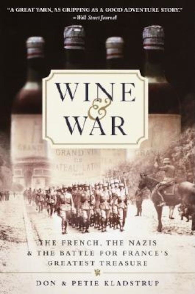 Wine and War: The French, the Nazis, and the Battle for France's Greatest Treasure, Paperback
