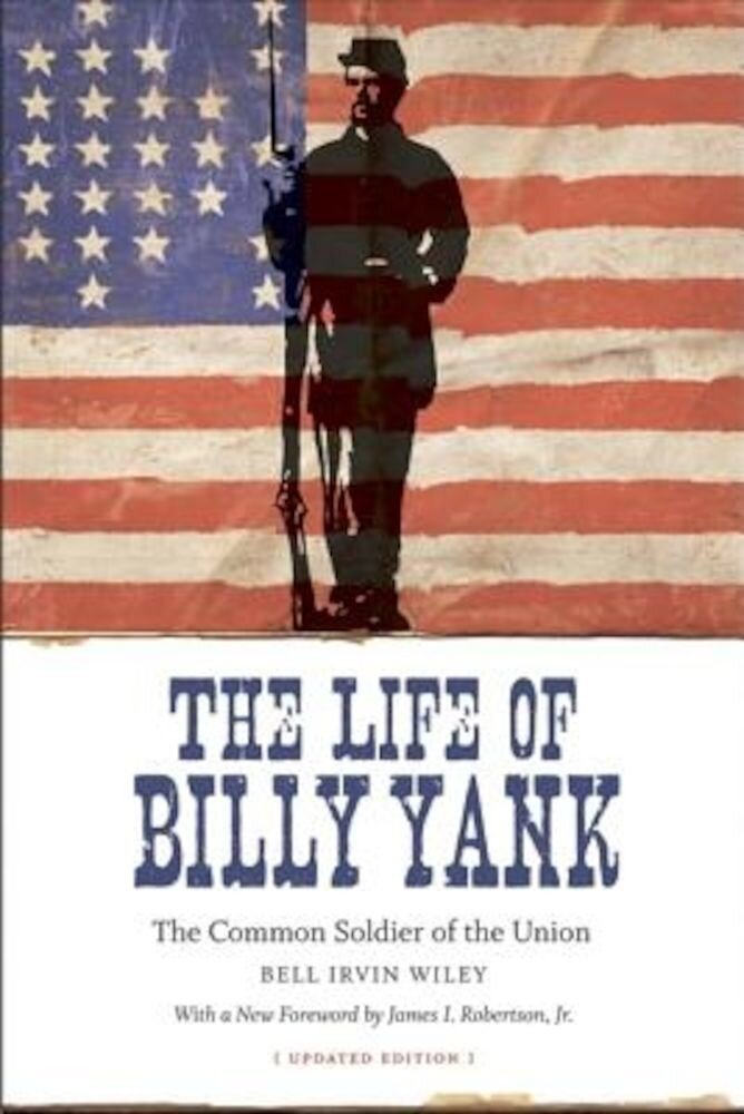 The Life of Billy Yank: The Common Soldier of the Union, Paperback