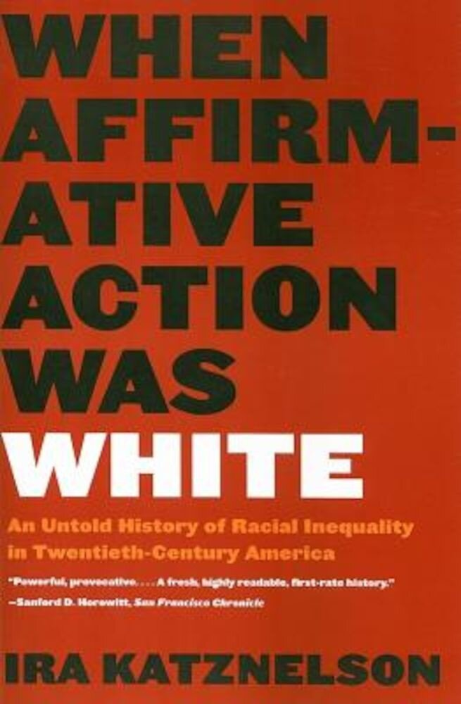 When Affirmative Action Was White: An Untold History of Racial Inequality in Twentieth-Century America, Paperback