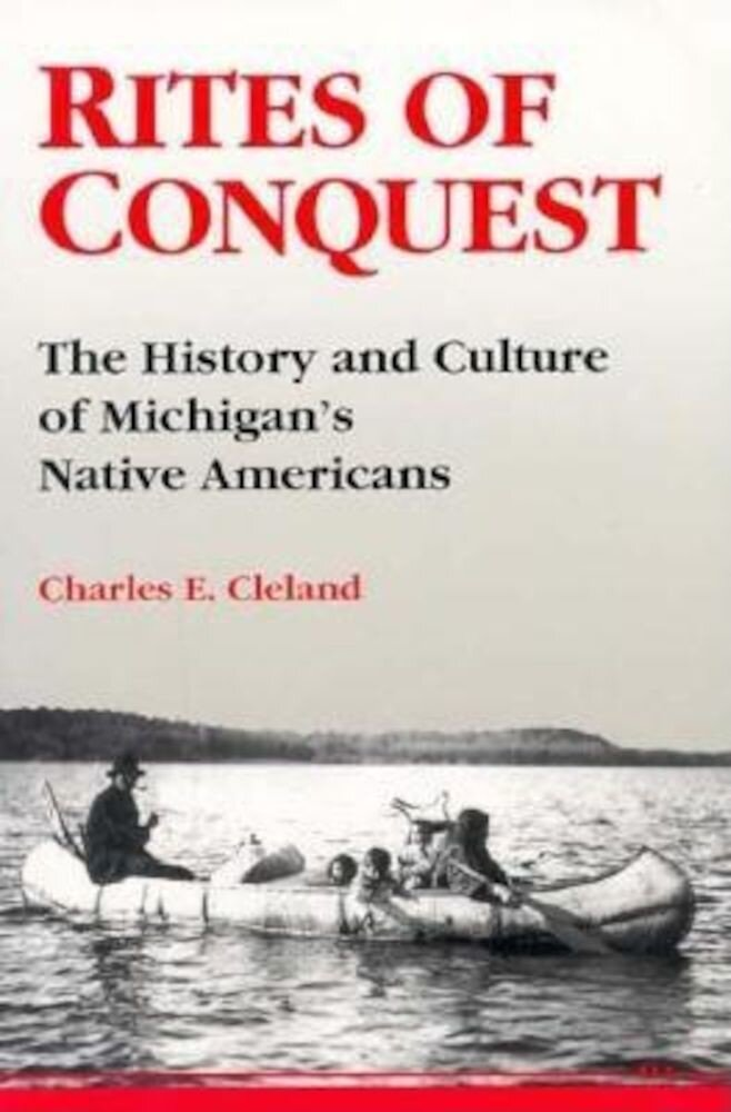 Rites of Conquest: The History and Culture of Michigan's Native Americans, Paperback