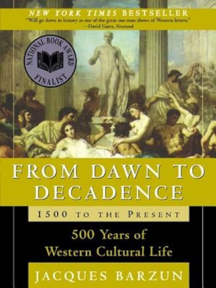 From Dawn to Decadence: 500 Years of Western Cultural Life; 1500 to the Present, Hardcover