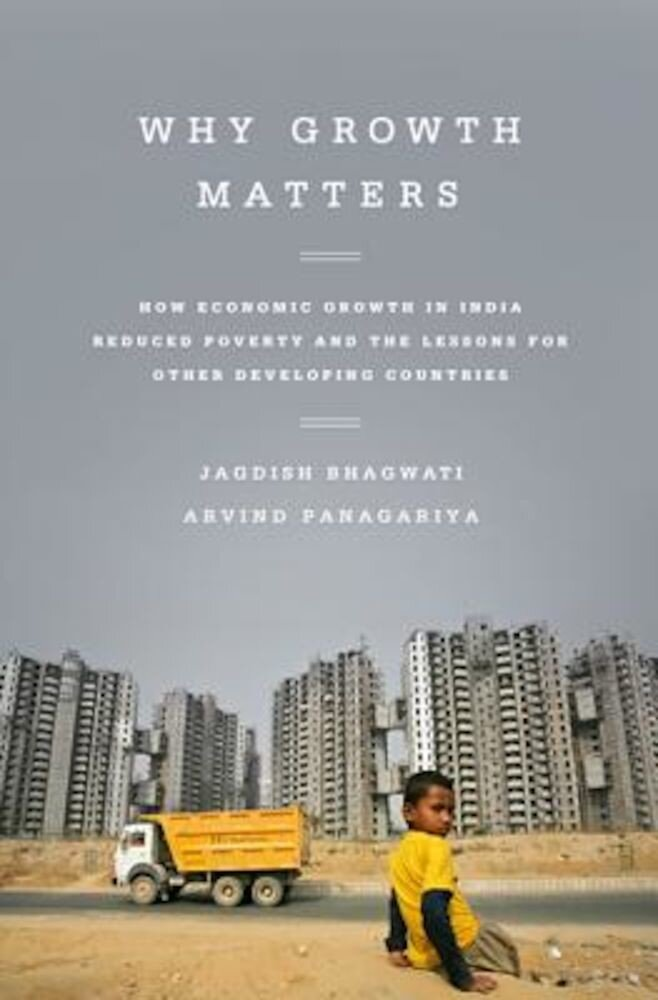 Why Growth Matters: How Economic Growth in India Reduced Poverty and the Lessons for Other Developing Countries, Paperback