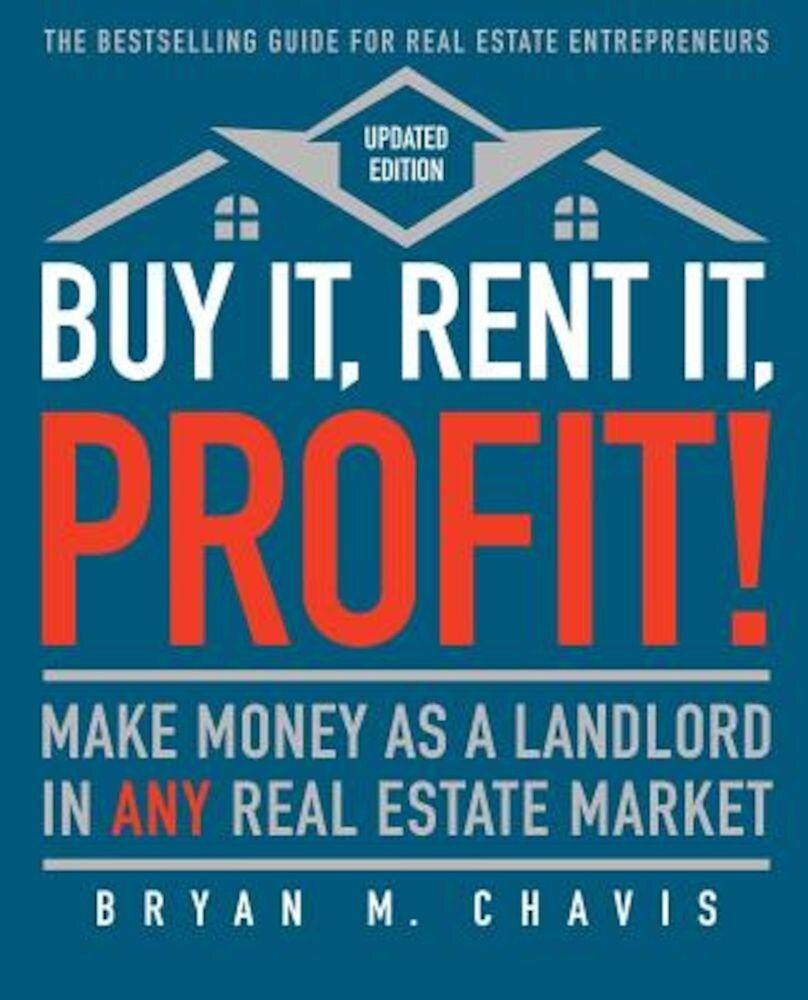 Buy It, Rent It, Profit! (Updated Edition): Make Money as a Landlord in Any Real Estate Market, Paperback