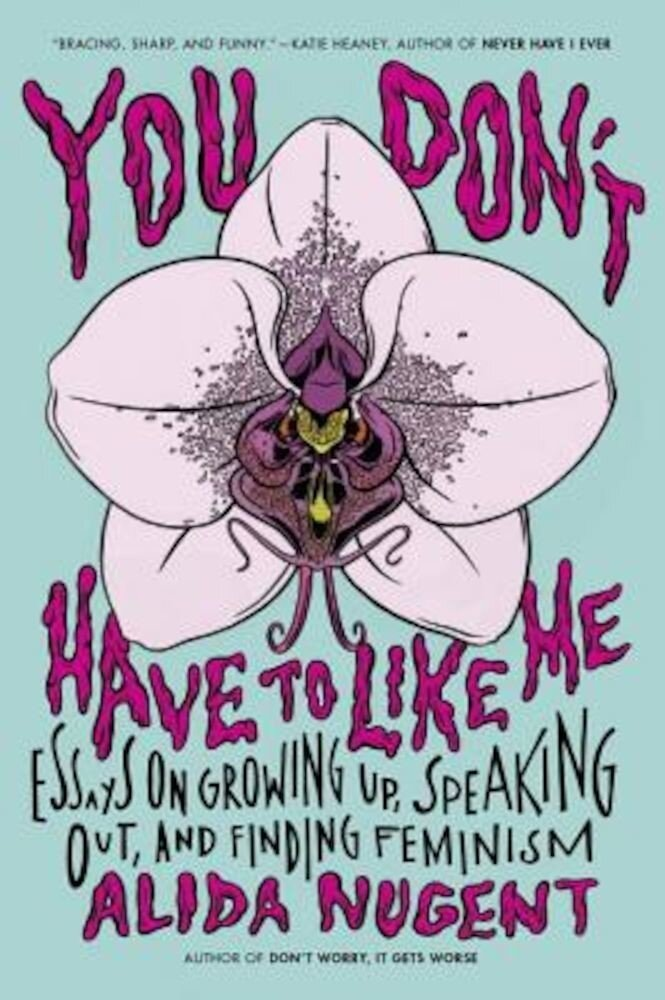 You Don't Have to Like Me: Essays on Growing Up, Speaking Out, and Finding Feminism, Paperback