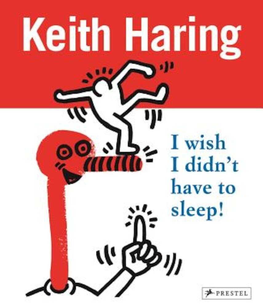 Keith Haring: I Wish I Didn't Have to Sleep, Paperback