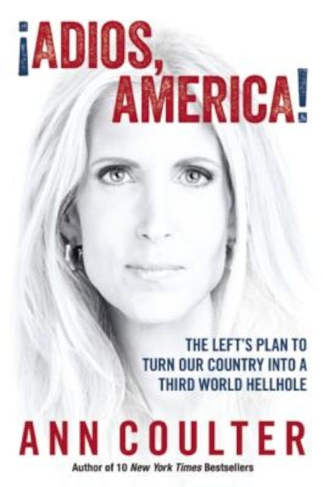 Adios, America: The Left's Plan to Turn Our Country Into a Third World Hellhole, Hardcover