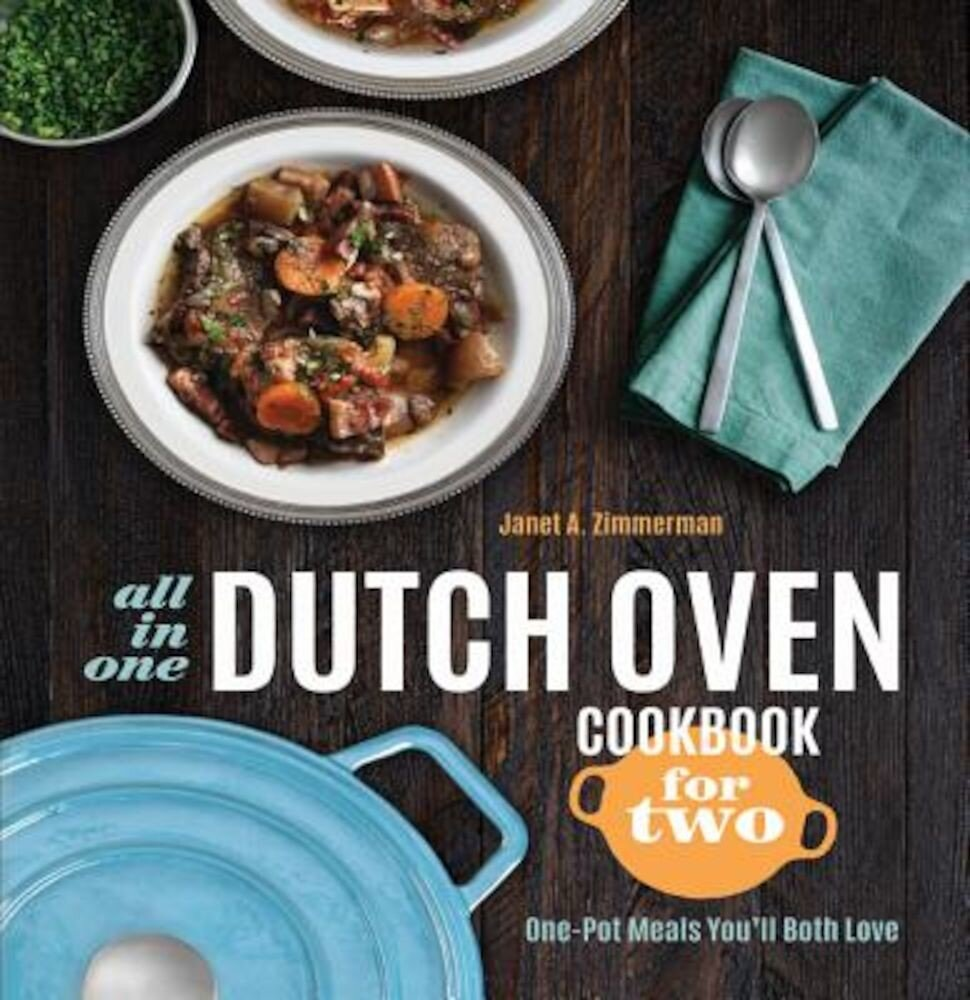 All-In-One Dutch Oven Cookbook for Two: One-Pot Meals You'll Both Love, Paperback