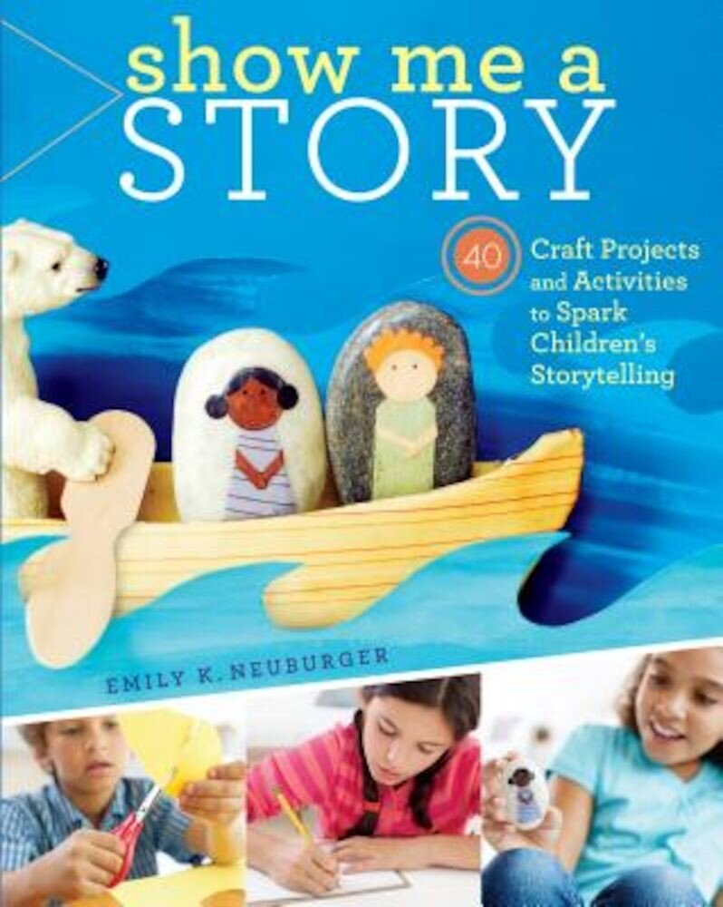 Show Me a Story: 40 Craft Projects and Activities to Spark Children's Storytelling, Paperback