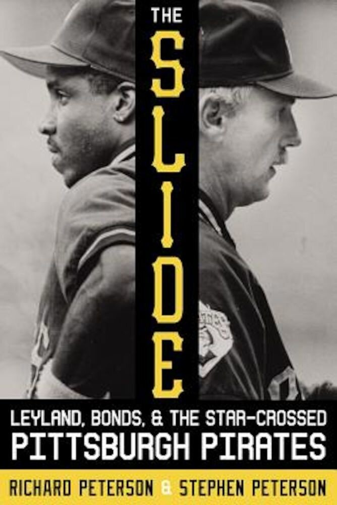 The Slide: Leyland, Bonds, and the Star-Crossed Pittsburgh Pirates, Hardcover
