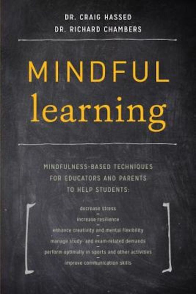 Mindful Learning: Mindfulness-Based Techniques for Educators and Parents to Help Students, Paperback