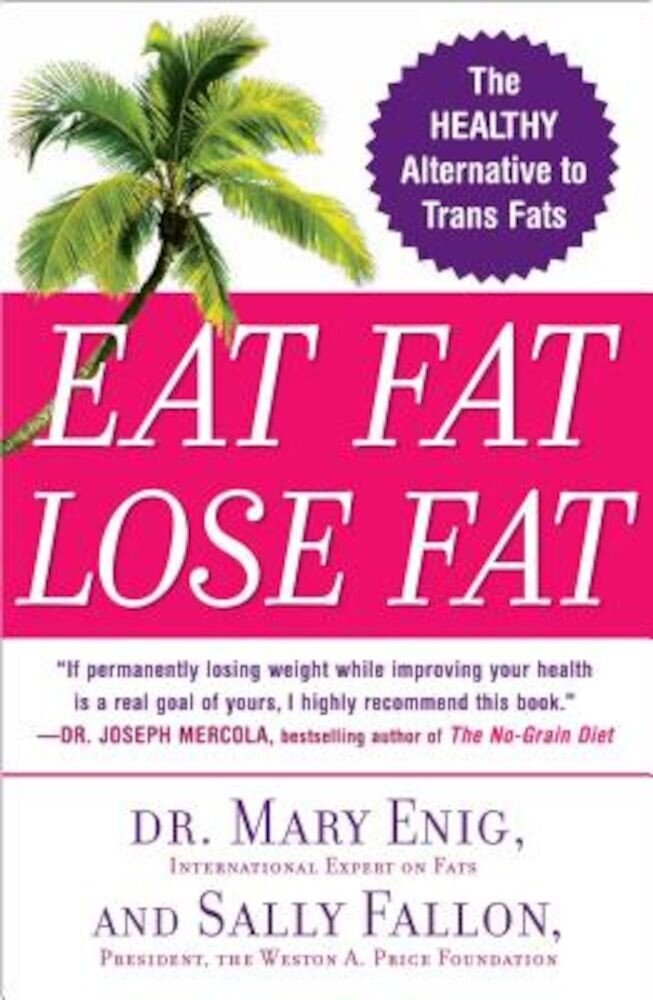 Eat Fat, Lose Fat: The Healthy Alternative to Trans Fats, Paperback