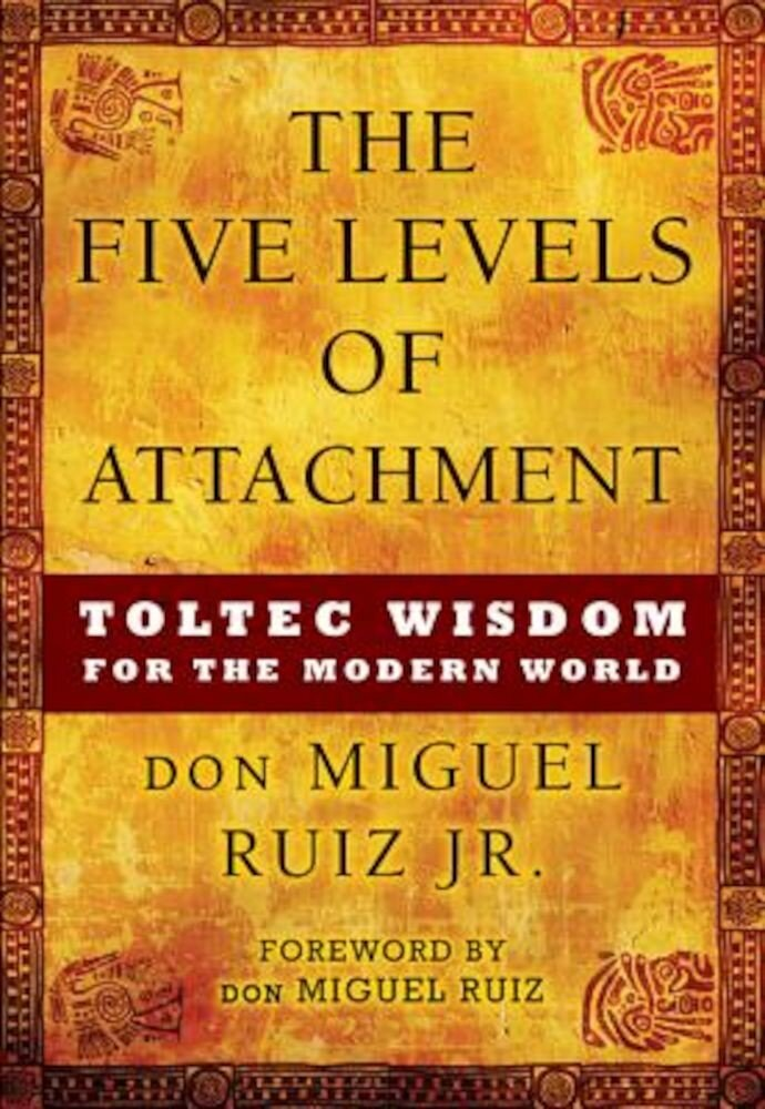 The Five Levels of Attachment: Toltec Wisdom for the Modern World, Paperback