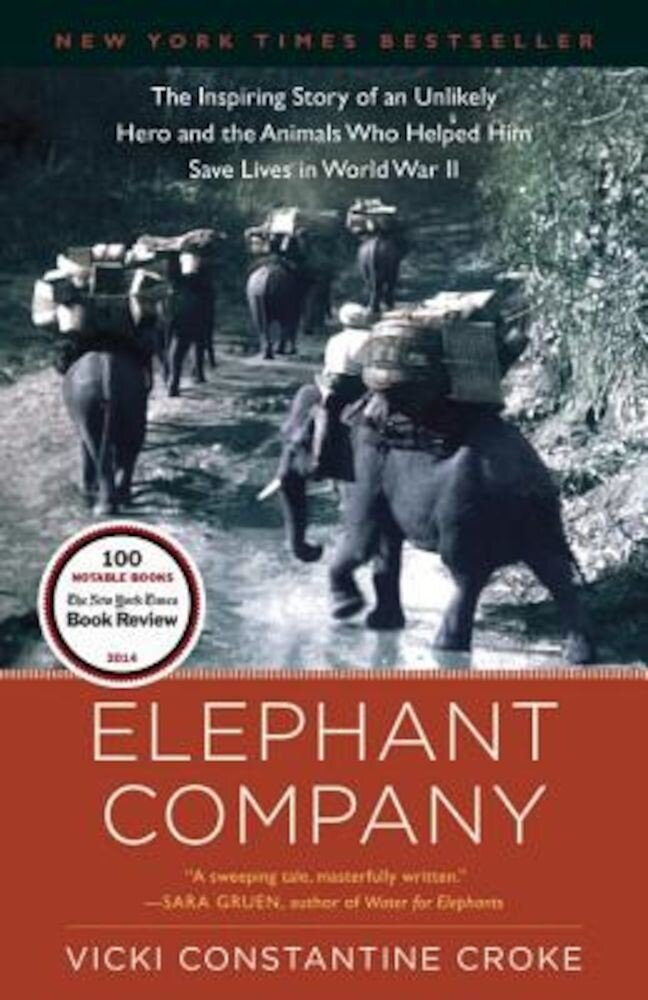 Elephant Company: The Inspiring Story of an Unlikely Hero and the Animals Who Helped Him Save Lives in World War II, Paperback