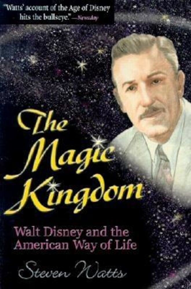 The Magic Kingdom: Walt Disney and the American Way of Life, Paperback