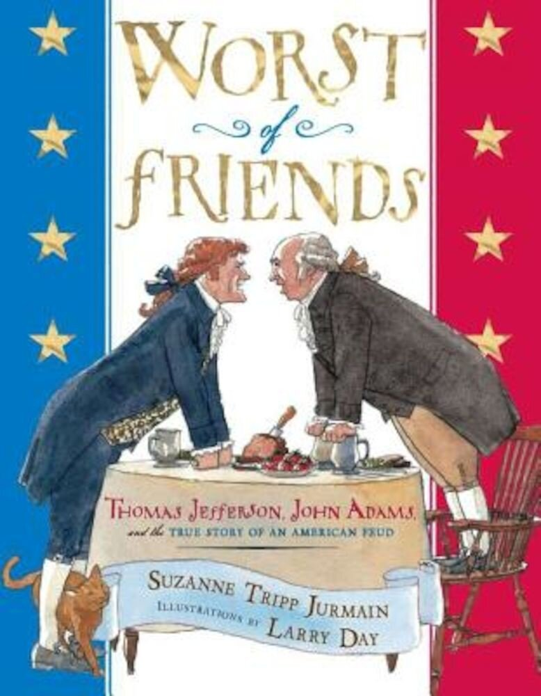 Worst of Friends: Thomas Jefferson, John Adams and the True Story of an American Feud, Hardcover