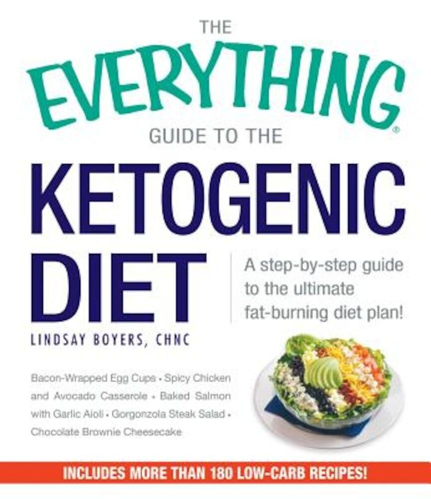 The Everything Guide to the Ketogenic Diet: A Step-By-Step Guide to the Ultimate Fat-Burning Diet Plan!, Paperback