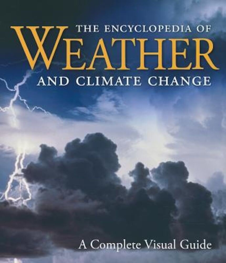 The Encyclopedia of Weather and Climate Change: A Complete Visual Guide, Hardcover