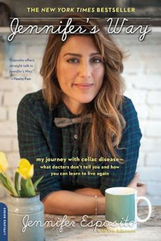 Jennifer's Way: My Journey with Celiac Disease--What Doctors Don't Tell You and How You Can Learn to Live Again, Paperback